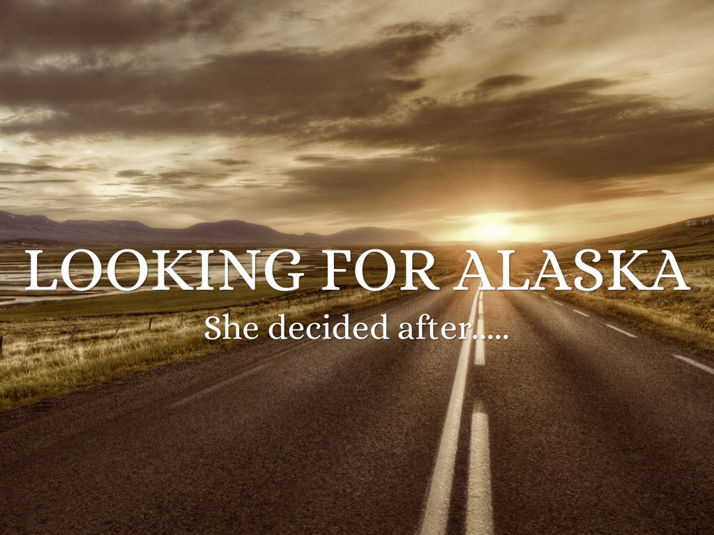 Looking For Alaska Alaska Character: Looking For Alaska By Holly Adams