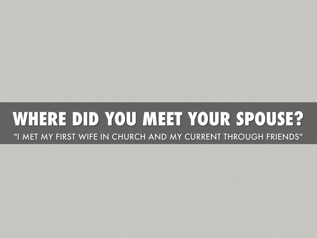 How did you meet your spouse