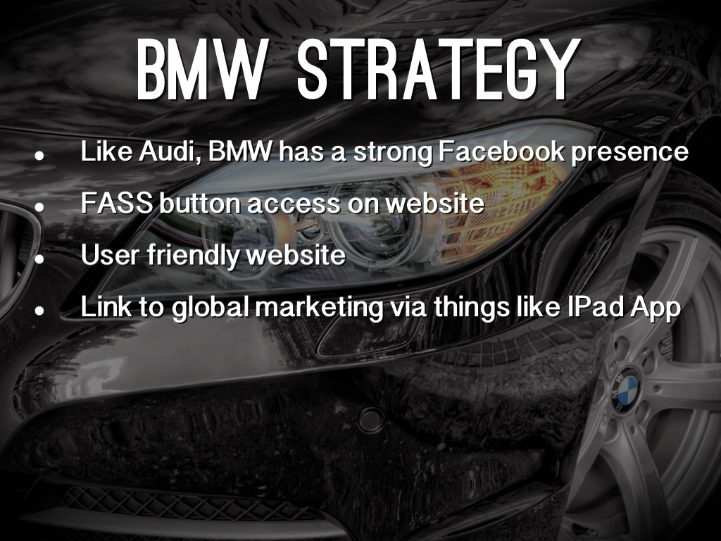 bmw strategy Positioning & target consumers this strategy has made bmw, despite its relatively small size, one of the world's most profitable car makers.