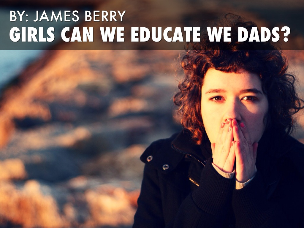 why james berry wrote girls can we educate we dads in jamaican dialect Matthew arnold and comparative education british journal of educational studies 371 (feb 1989): 54-71 [arnold was the first english pioneer of comparative literature studies (or, if you like, multiculturalism), and influenced all subsequent work in the field.