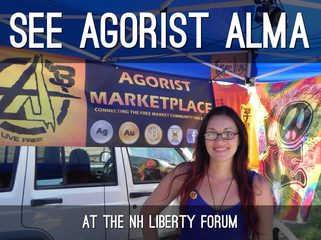 See Agorist Alma At The NH Liberty Forum