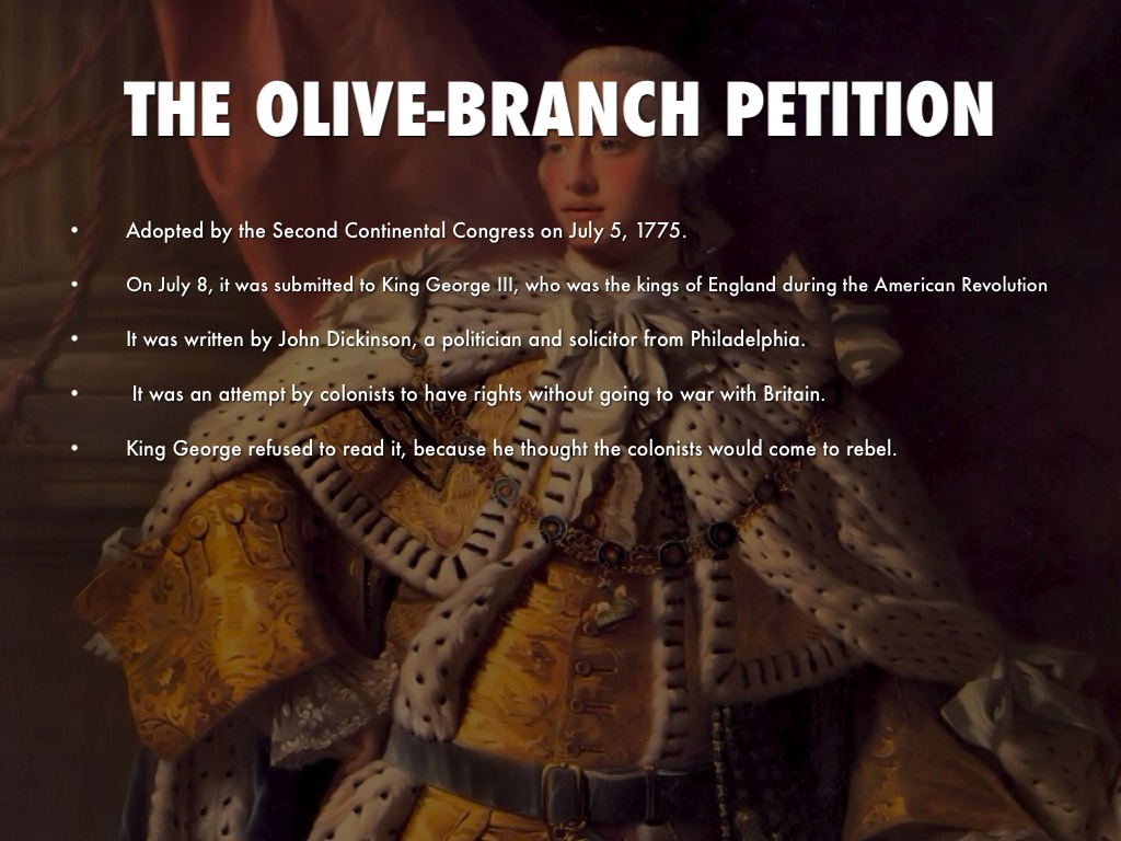 the olive branch petition and its contribution to the american revolution In the context of the american revolution  or american whigs second continental congress: congress extended the olive branch petition to the british.