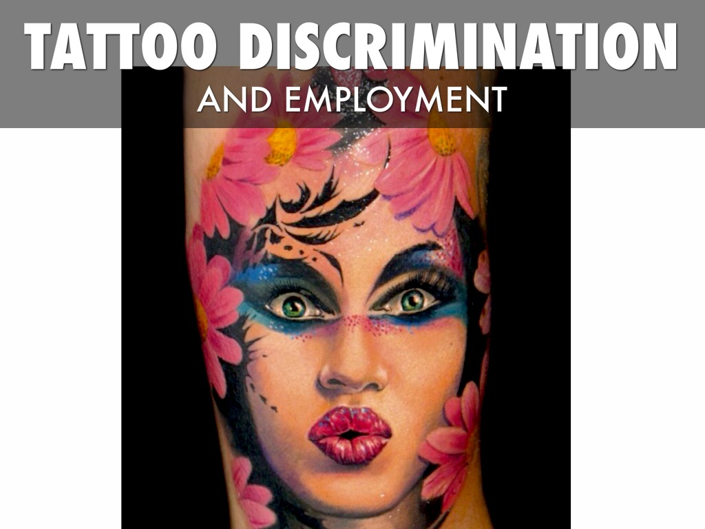 we should not discriminate tattoos and body piercing in the workplace Visible tattoos and body piercings have whether or not the organization should who may not feel comfortable in a workplace where.