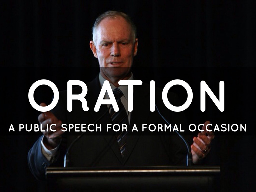 my speech for oration Define oration oration synonyms, oration pronunciation, oration translation, english dictionary definition of oration n 1 a formal speech.