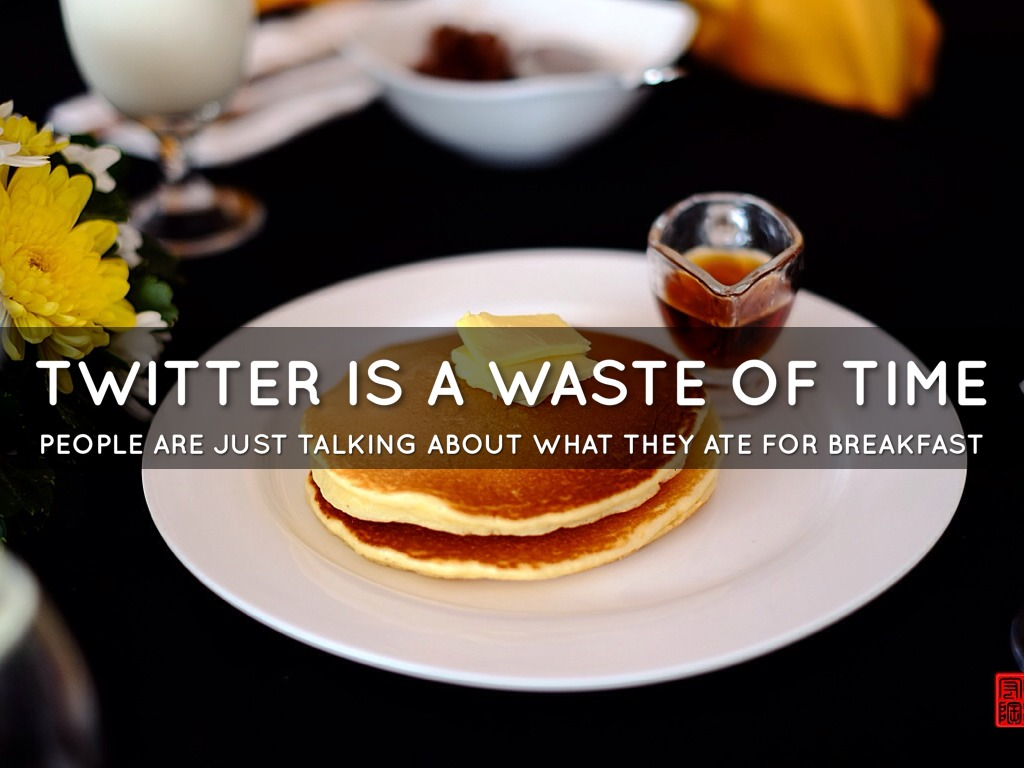 Twitter: Why It's A Waste of Time