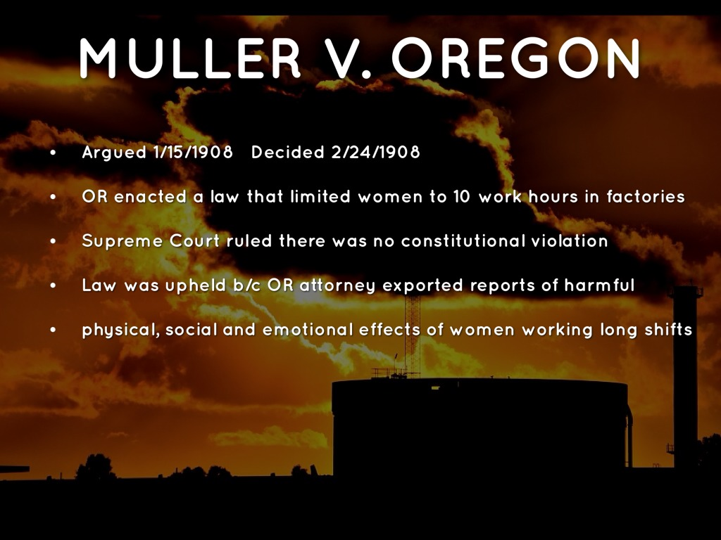 muller vs oregon The brandeis brief--in its entirety however, the brief for muller v oregon is the original brandeis brief, and therefore we present it here in its entirety.