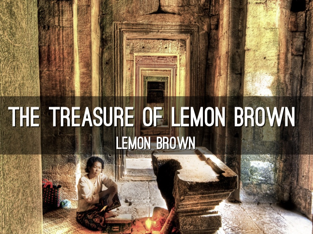 analysis of the treasure of lemon brown The treasure of lemon brown 8th grade ela his family abandoned him, a millionaire adopted him what he did then is hard to believe.