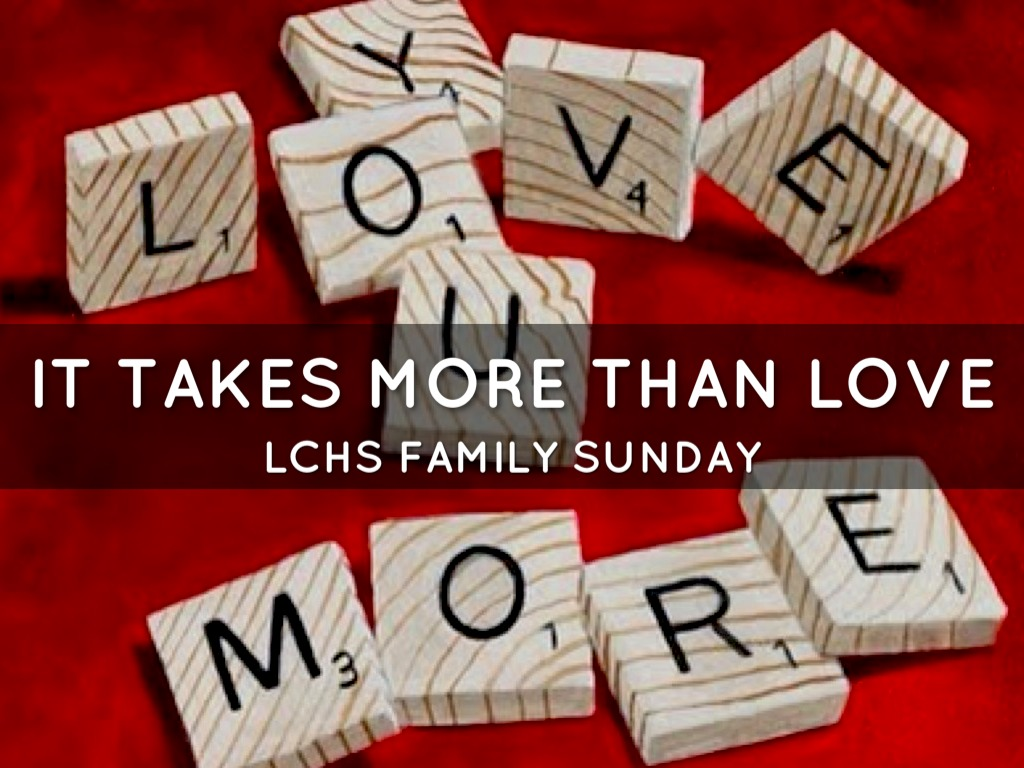 It Takes More Than Love