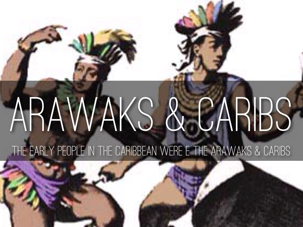 caribs and arawaks of neoindians The story of the 'caribs and arawaks' actually, indians of the greater antilles did not call themselves 'taino', no more than they called themselves 'arawak.