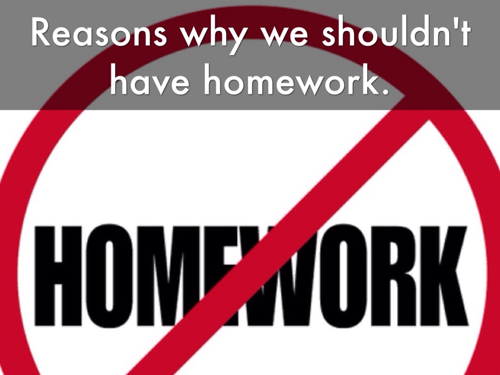 why shouldn t we have homework