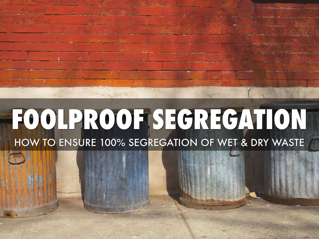 Foolproof Segregation