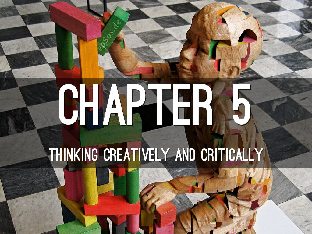 chapter 5 thinking critically and creatively Learning goals how critical thinking and creative thinking are defined how a four-part model of critical thinking works how to analyze arguments, assess.