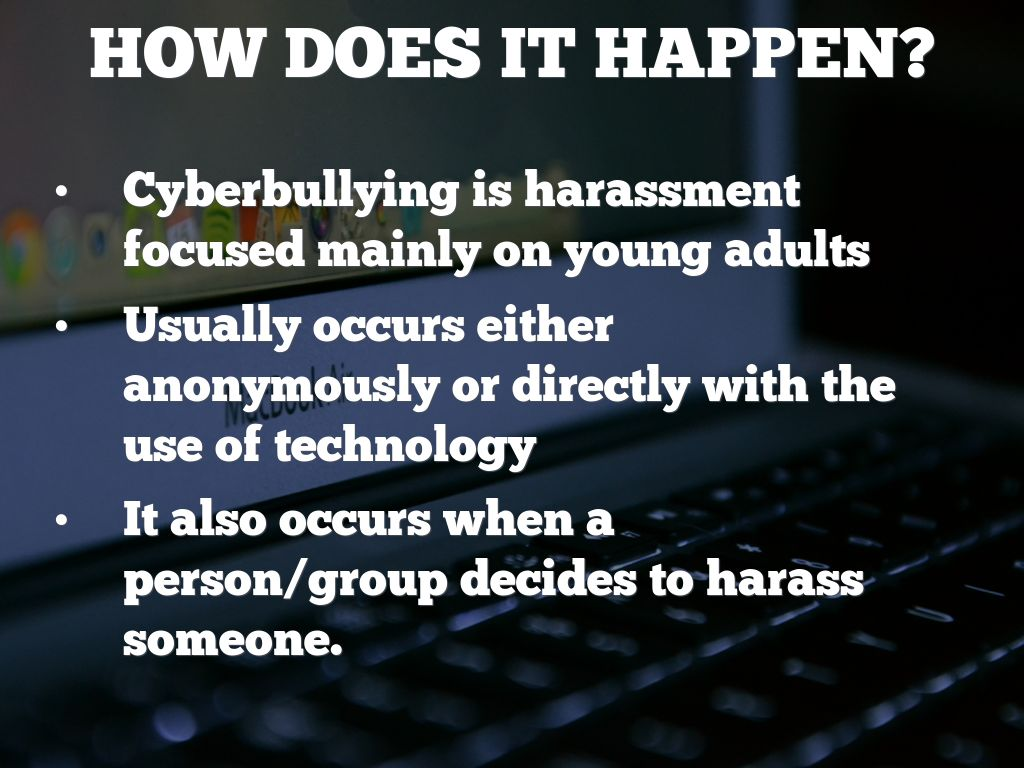 How can cyberbullying happen