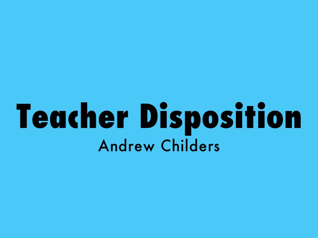 teacher disposition by andrew childers