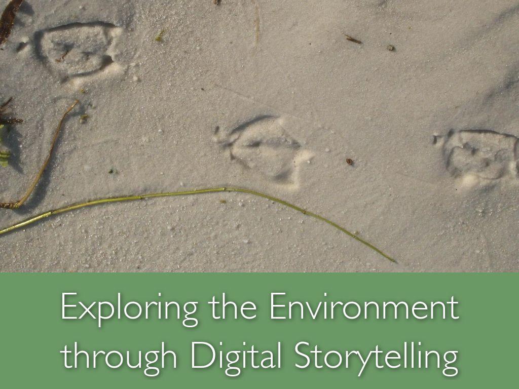 Exploring the Environment through Digital Storytelling
