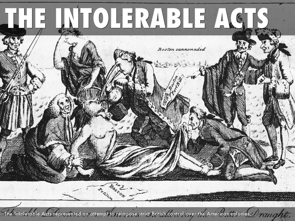 the intolerable act Upset by the boston tea party and other blatant acts of destruction of was joined with the coercive acts in colonial parlance as one of the intolerable acts.