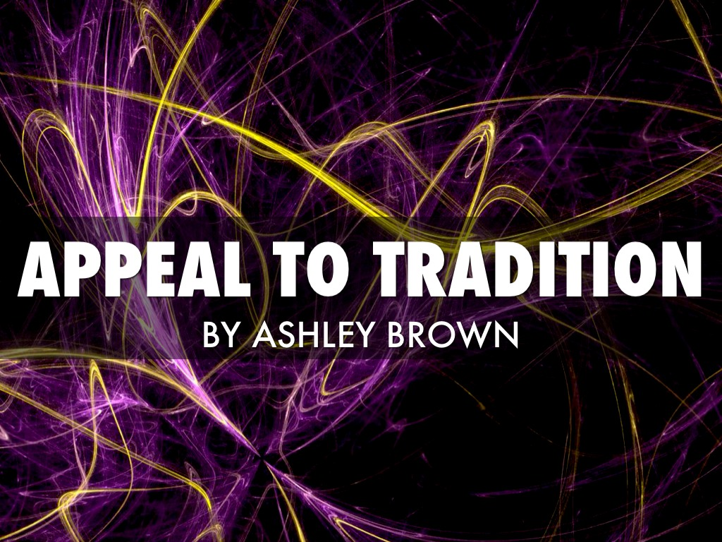 Fallacy Appeal To Tradition By Ashley Brown