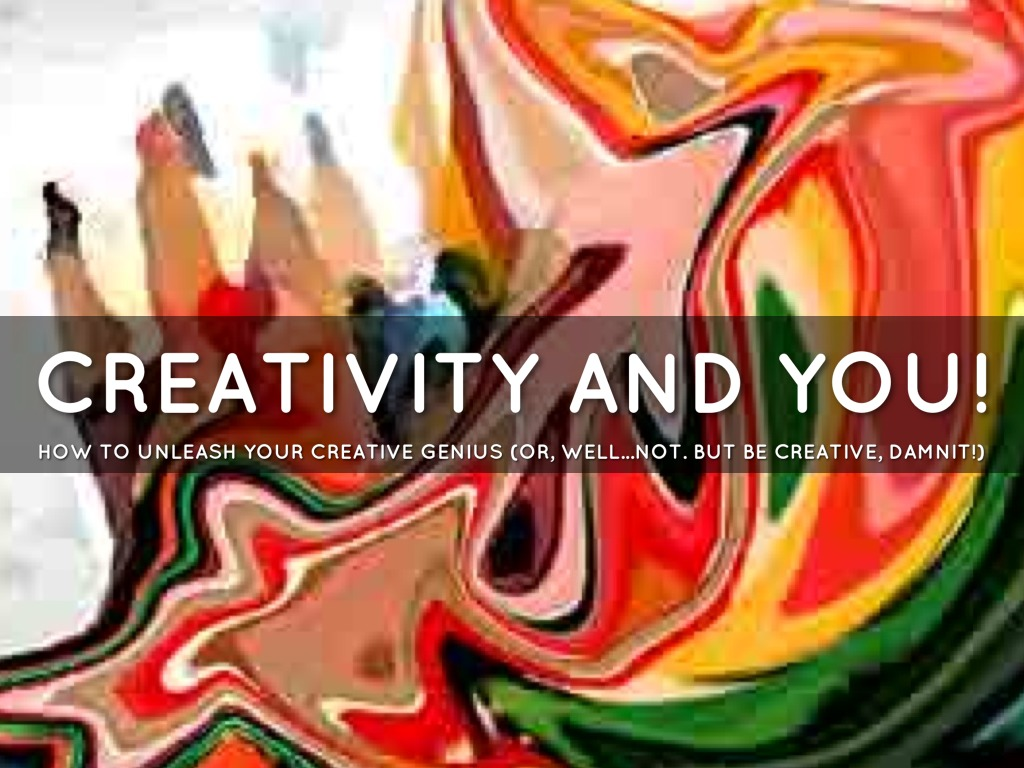 Creativity And You!