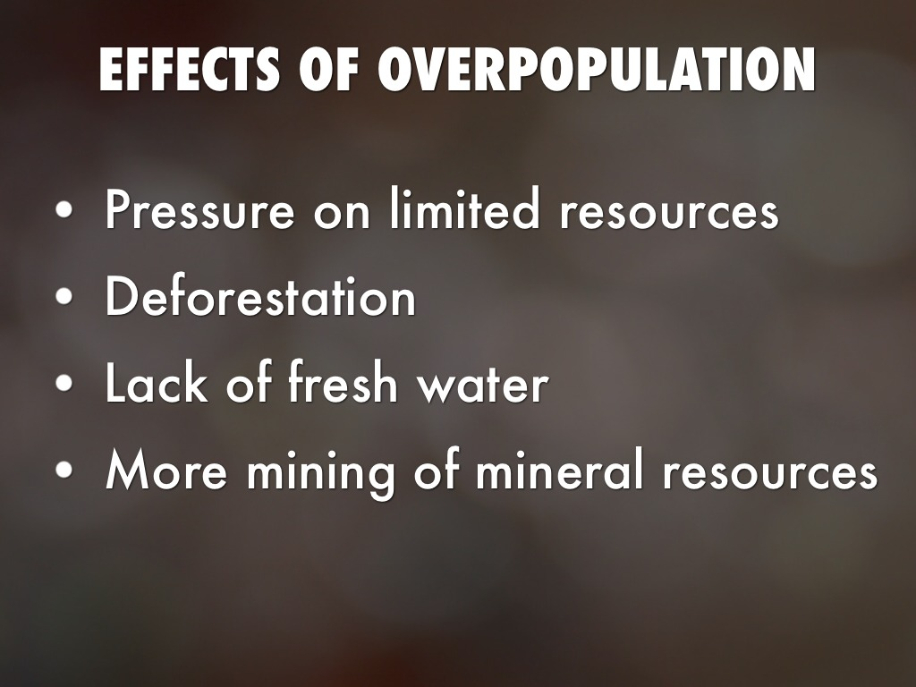 the effects of overpopulation in the world According to a survey of the faculty at the suny college of environmental science and forestry in april of 2009, overpopulation is the world's worst environmental.