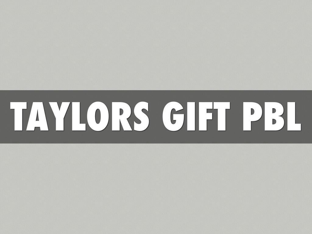 Taylor Gift: Taylor's Gift PBL By Savannah Saucedo