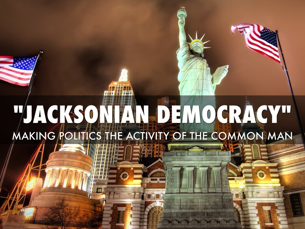 jacksonian democracy essay A: jacksonian democracy is a political movement that cropped up in the united states between the 1820s and 1850s it alludes to the democratic reforms that were symbolized by andrew jackson and his followers during the second party system this democratic movement was dedicated to powerful and egalitarian ideals.
