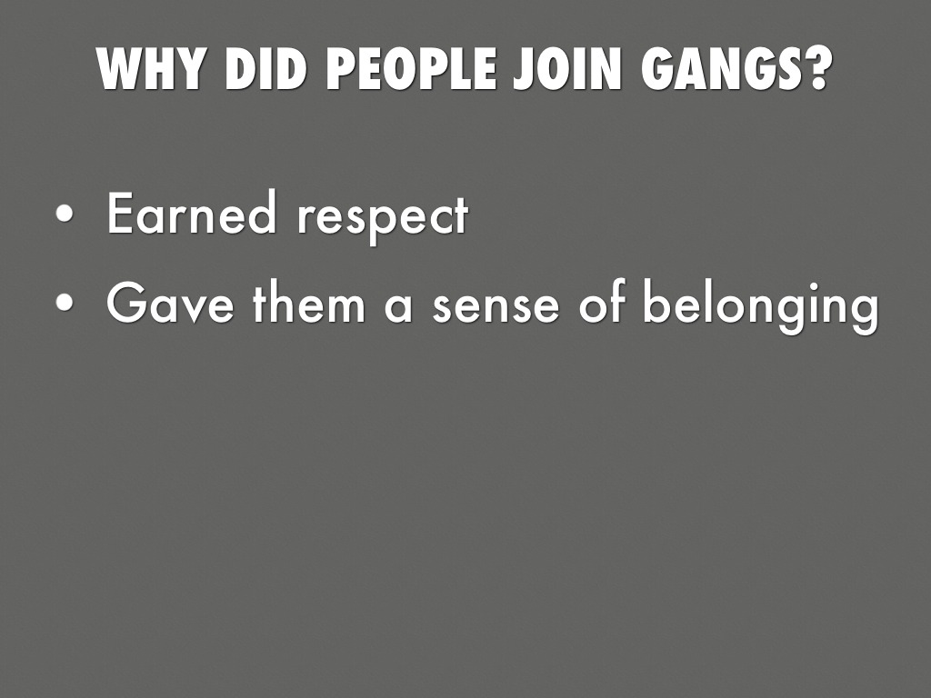 why people join gangs essay example For example, in highlights of findings from the denver youth survey by katharine browning, phd, and david huizinga, phd, the study found that up to 87 percent teens who were involved in gangs for at least five years were victims of theft or a violent crime -- and were also perpetrators of such offenses.