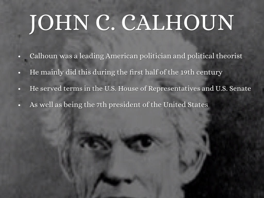 summary of john c calhouns slavery Calhoun then says that the benefits of slavery are further proven by the fact that slave populations increase themselves naturally these factors, he says, make it clear that slavery is good later in the speech, calhoun also argues that slaves are.