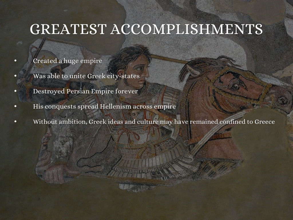 the different achievements of alexander the great An ancient source sheds new light on his achievements—and his downfall that ancient source the story of alexander the great is one that is both old but the allure of going to earth's end was too great alexander pushed his troops ahead to what one roman author said was all.