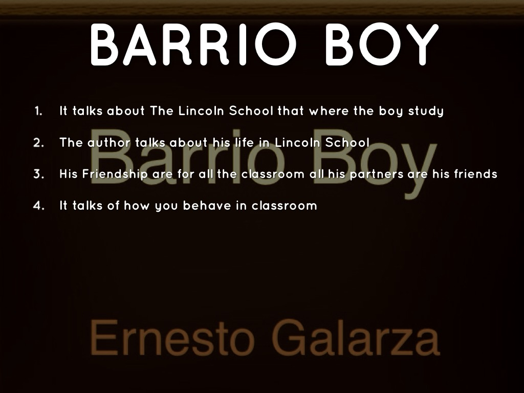 barrio boy s autobiography ernesto galarza and he grew up The author of barrio boy, is ernesto galarza ernesto was born in jalcocotan, nayarit (which is in mexico) on august 15, 1905 and died in 1984 during galarza's early childhood, he lived in a small village of jalcocotan, all while he learned respect for the things he had.