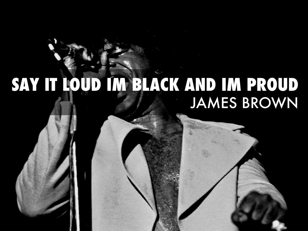 im black and im proud Find album reviews, stream songs, credits and award information for say it loud - i'm black and i'm proud - james brown on allmusic - 1969 - although historical evaluations of james brown's.