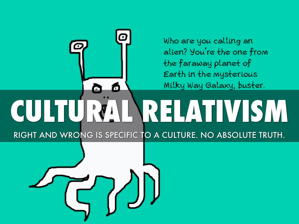 cultural relativism is it positive For this assignment on cultural relativism & ethnocentrism students represents positive energy spotlight on students: cultural relativism.