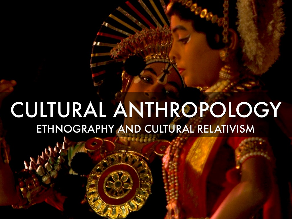 anthropology and cultural relativism Cultural relativism is widely accepted in modern anthropology cultural relativists believe that all cultures are worthy in their own right and are of equal value diversity of cultures, even those with conflicting moral beliefs, is not to be considered in terms of right and wrong or good and bad.