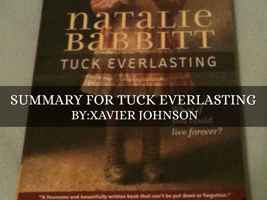 essay on tuck everlasting Irubric m6a2w9: the book tuck everlasting talks about living forever would you want to live forever why or why not you must have at least three reasons include the use of figurative language in your essay.