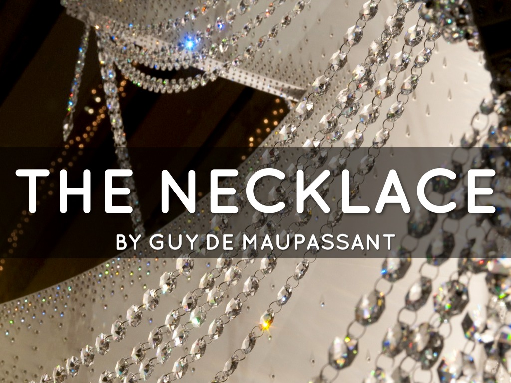 essay the necklace by guy de maupassant Patrick english 9 11/29/01 what caused mme loisel's downfall in guy de maupassant's the necklace mathilde loisel, a middle.