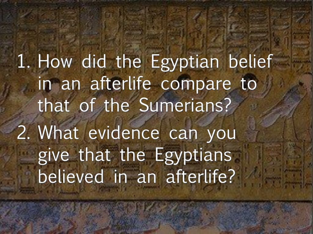 a comparison of the beliefs in the afterlife in ancient sumerian and egyptian culture Ancient egypt and mesopotamia comparison essay or any similar ancient egyptian religous beliefs were more demanding than mesoptomia the religous beliefs of the ancient egyptians were the dominating influence in the development of their culturethe egyptian faith was based on a.