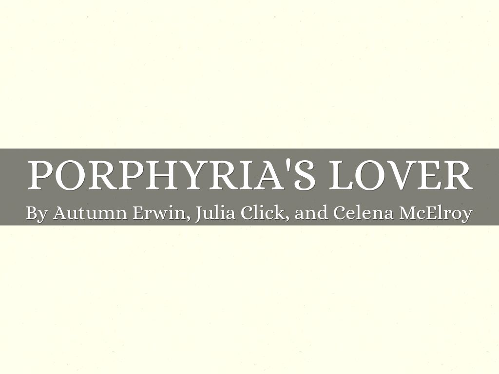 an analysis of porphyrias lover a poem by robert browning Porphyria's love for the writer is so strong that she is willing to travel through wind and rain away from a gay feast that is possibly being held in her honour, simply to documents similar to porphyria's lover by robert browning - poem analysis skip carousel.