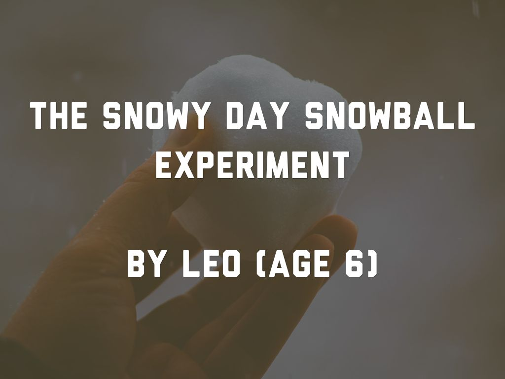 The Snowy Day Snowball Experiment