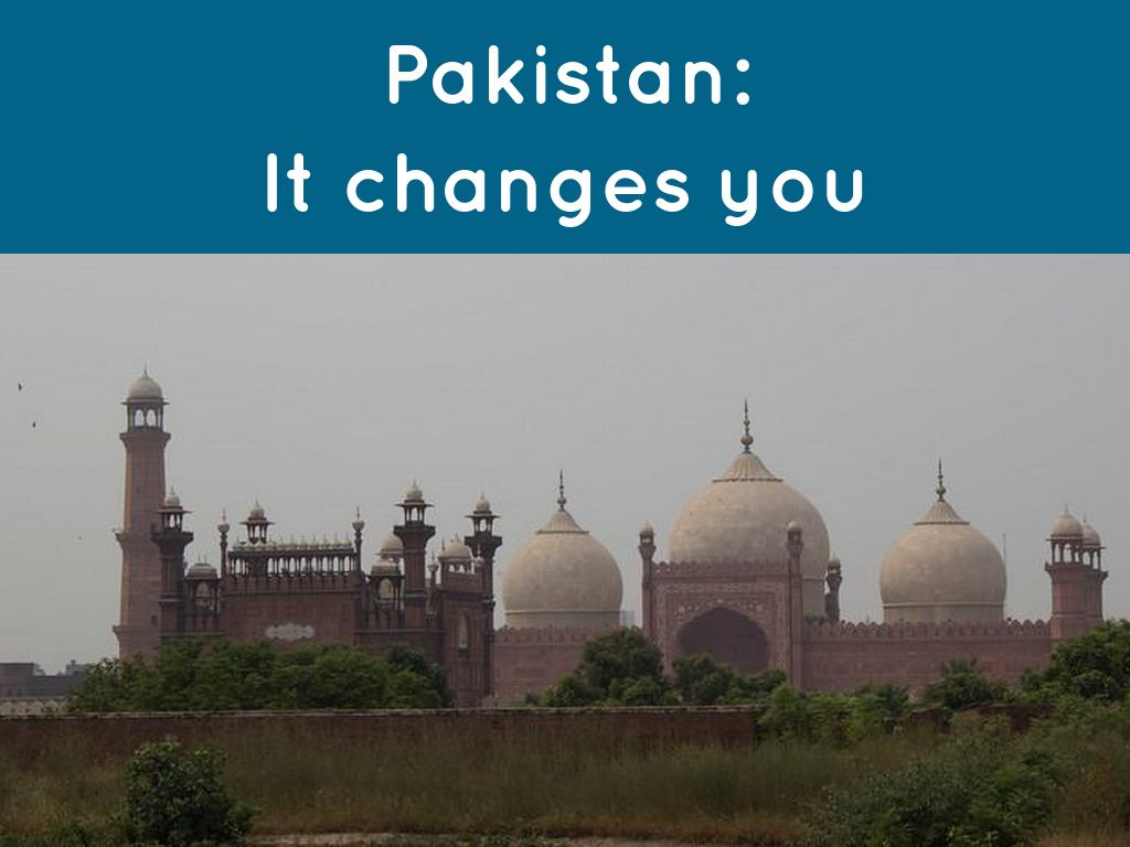 Pakistan: It changes you