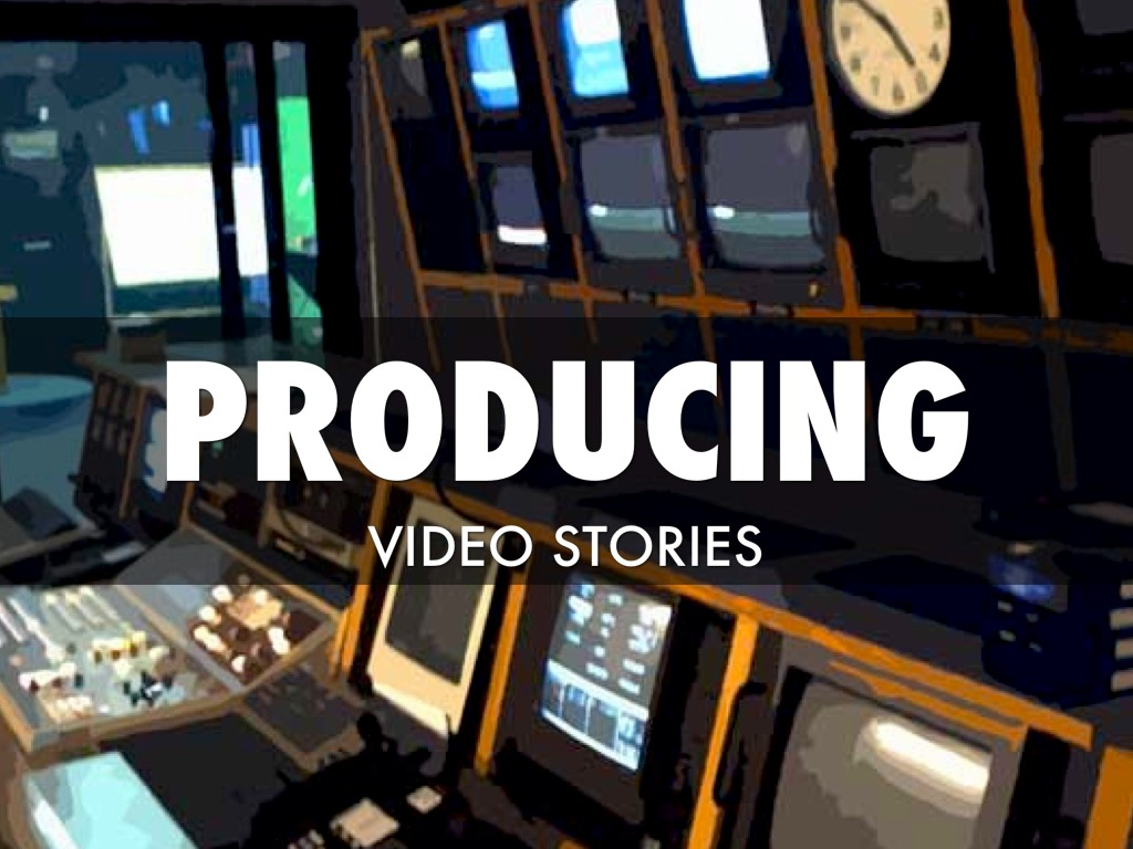 Producing Video Stories