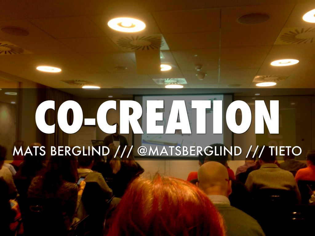 Co-creation /// MATS BERGLIND /// @MATSBERGLIND /// TIETO