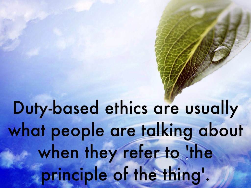 duty based ethics Ethics homepage the good kantian ethics the good will is a will that acts from duty as a this notion of ethics, then, is not based on.