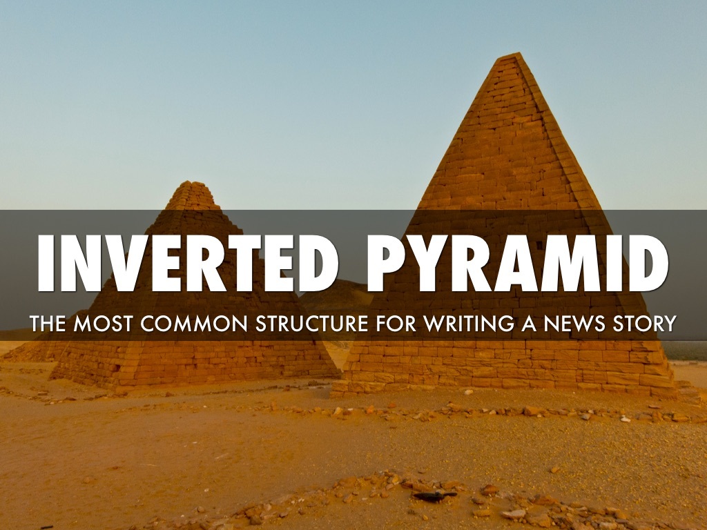 inverted pyramid writing Excerpted from reporting and writing: birth of the inverted pyramid: a child of technology, commerce and story form dubbed 'the inverted pyramid.