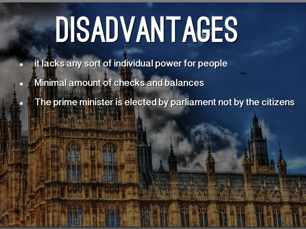 advantages and disadvantages of the parliamentary Advantages democratic process – because house of commons is elected and mps are answerable to voters as there must be an election every 5 years.