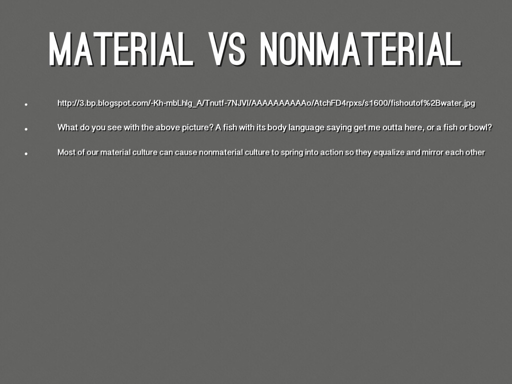 material vs nonmaterial Get an answer for 'identify and define the seven basic elements of nonmaterial culture' and find homework help for other social sciences questions at enotes.