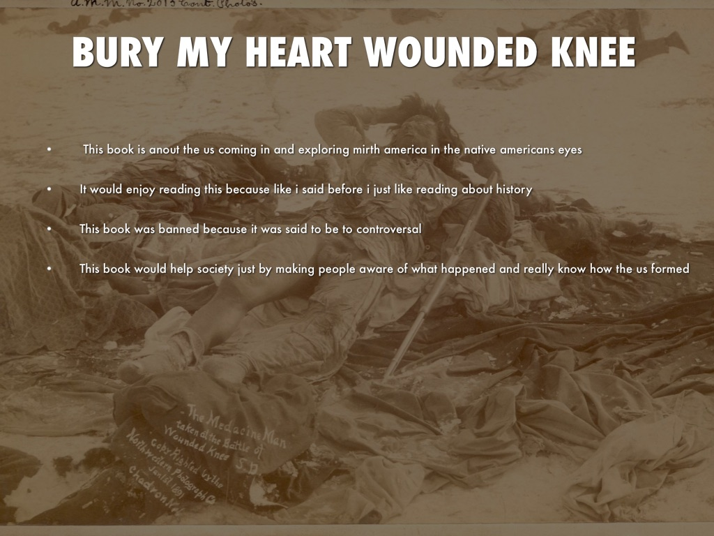 bury my heart at wounded knee essay questions Bury my heart at wounded knee is a compilation of accounts covering a period in american history which should be remembered with shame by all descendants of the europeans who settled this land.