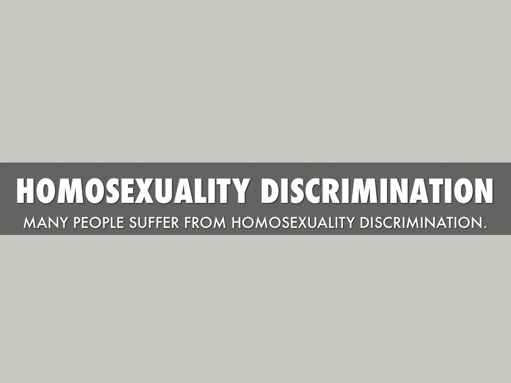 the discrimination of homosexuality in our society today Know about homosexuality in india, what is homosexuality  not treated equally in today's society and their basic by homosexuals in our society are at.
