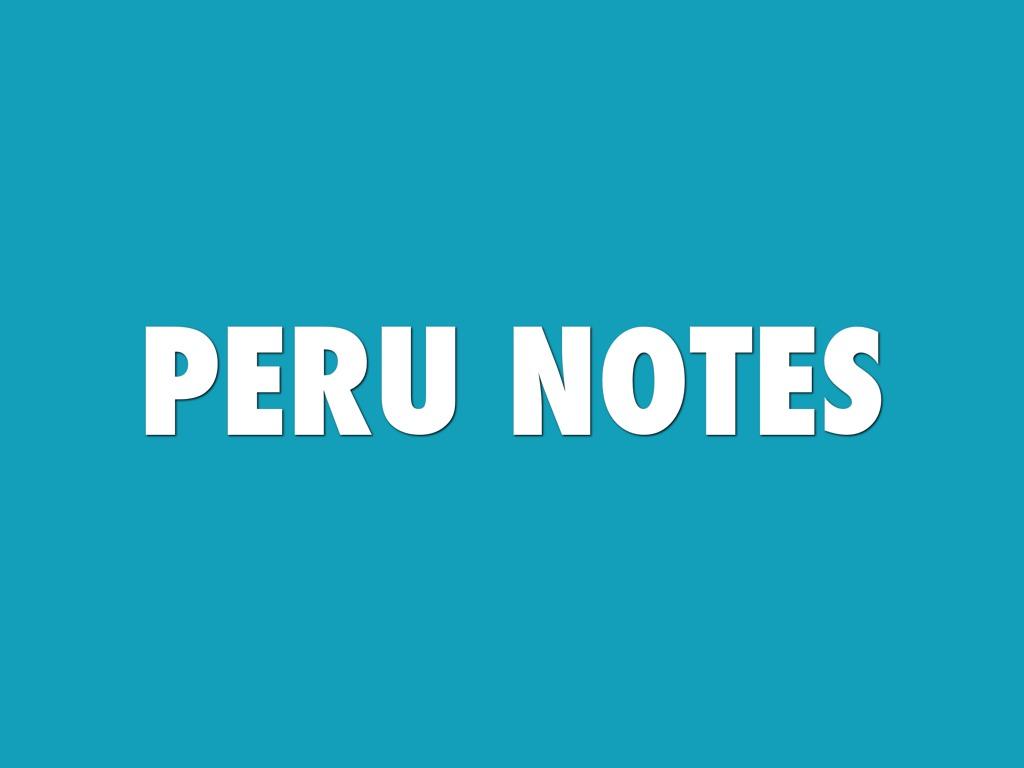 Peru Notes!