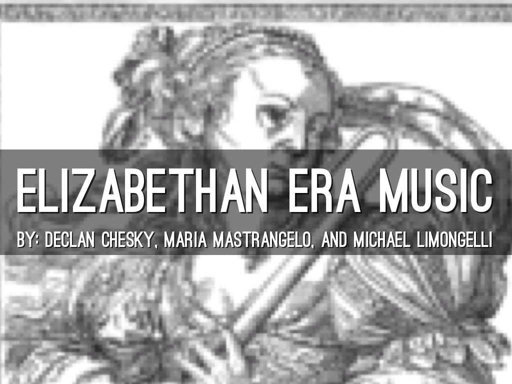 elizabethan era of music culture Culture of the elizabethan era not all customs during elizabethan era were the same as they are today though there are several differences in comparison to the modern culture that we have now.