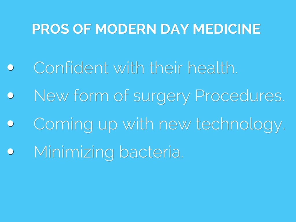 advantages and disadvantages of modern medicine Advantages and disadvantages of precision medicine leave a reply diseases are influenced by various factors that an individual is subjected to, some of which are general factors while others are specific individual factors.