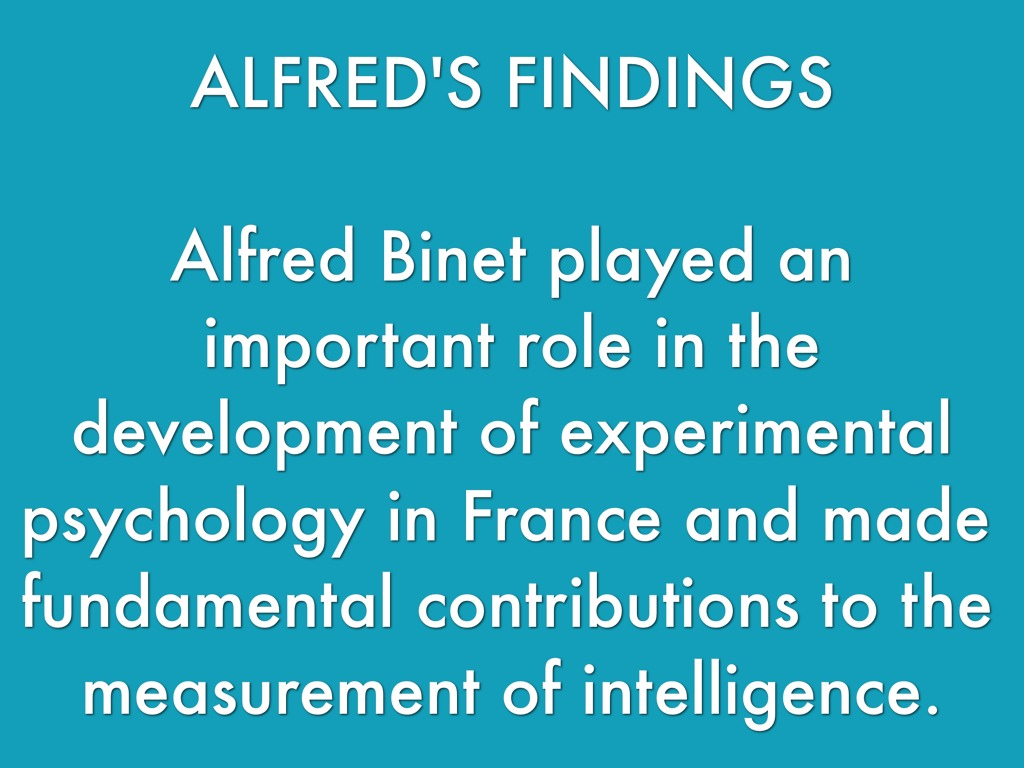 the present day practical application of alfred binets theory Alfred binet, new methods for the diagnosis of the intellectual level of subnormals, in the development of intelligence in children (elizabeth s french psychologist alfred binet devised the first intelligence test in 1905 to help parisian educators identify students with learning problems.